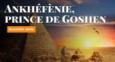 Ankhéfènie, prince de Goshen - Chapitre 26 final : Ankhéfènie et Eliakoum : deux premiers nés pendant la dixième plaie ?