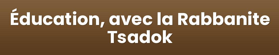 Éducation, avec la Rabbanite Tsadok