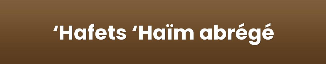 'Hafets 'Haïm abrégé