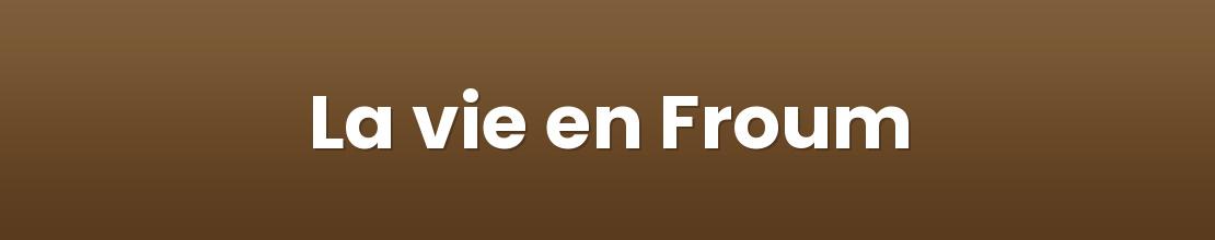 La vie en Froum