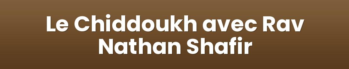 Le Chiddoukh avec Rav Nathan Shafir