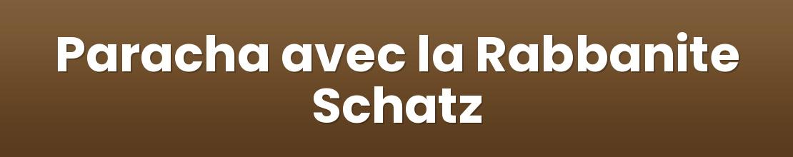 Paracha avec la Rabbanite Schatz
