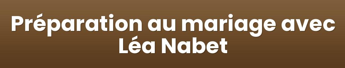 Préparation au mariage avec Léa Nabet