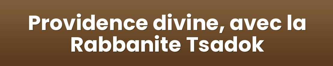 Providence divine, avec la Rabbanite Tsadok