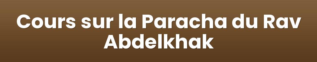 Cours sur la Paracha du Rav Abdelkhak