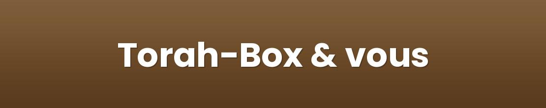 Torah-Box & vous