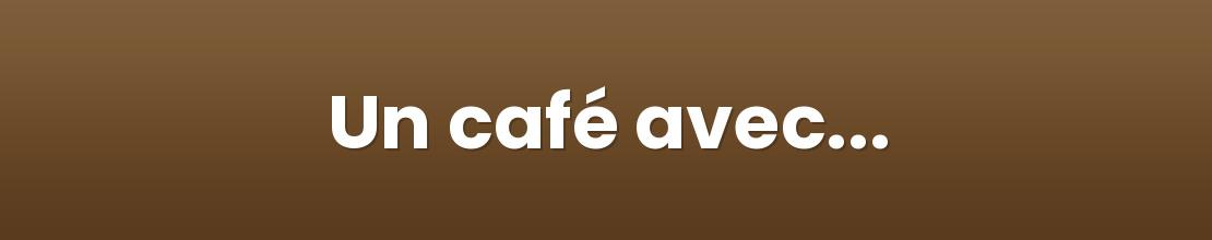 Un café avec...