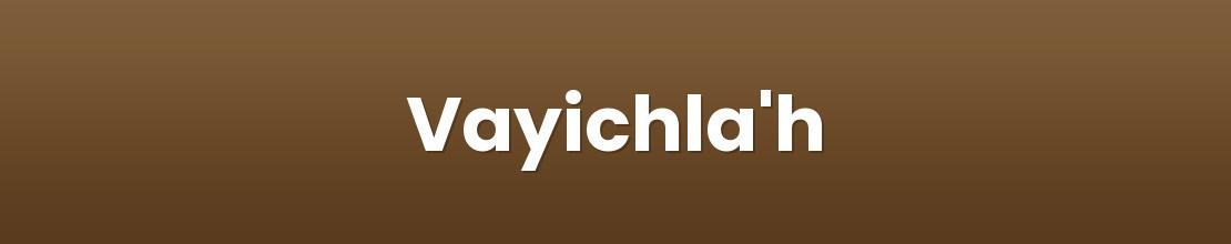 Vayichla'h