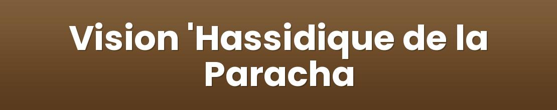 Vision 'Hassidique de la Paracha