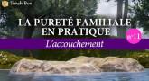 La Pureté Familiale en pratique (n°11) -  L'accouchement