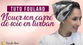 Tuto Foulard : Nouer son carré de soie en turban