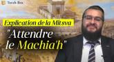 "Explication de la Mitsva ""d'attendre le Machia'h"""