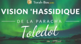 Vision 'Hassidique de la Paracha - Toledot