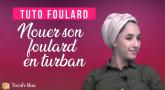 Tuto Foulard : Nouer son foulard en turban