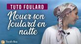 Tuto Foulard : Nouer son foulard en natte
