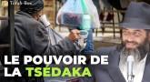 Le pouvoir de la Tsédaka (Rav Ronen Chaoulov)
