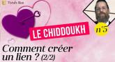 Le Chiddoukh (n°5) - Comment créer un lien ? (2/2)