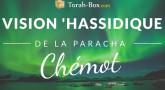 Vision 'Hassidique de la Paracha - Chémot