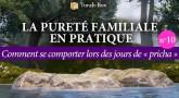 La Pureté Familiale en pratique (n°10) - Comment se comporter lors des jours de « pricha » ?