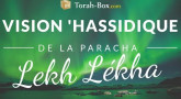 Vision 'Hassidique de la Paracha - Lekh Lékha