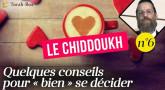 Le Chiddoukh (n°6) - Quelques conseils pour « bien » se décider