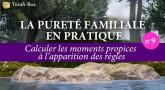 La Pureté Familiale en pratique (n°9) - Les véssatot : Calculer les moments propices à l'apparition des règles