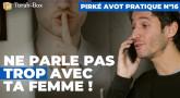 Pirké Avot pratique n°16 - Ne parle pas trop avec ta femme !