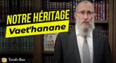 Le message de la Paracha Vaet'hanane : Notre héritage