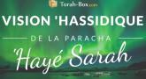 Vision 'Hassidique de la Paracha - 'Hayé Sarah