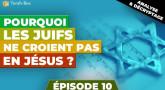 Pourquoi les Juifs ne croient pas en Jésus ? Episode 10 (Conclusion : objections des Juifs, la Loi et la foi)