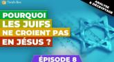 Pourquoi les Juifs ne croient pas en Jésus ? - Episode 8 (Isaïe 53, serpent d'airain, Chabbath)