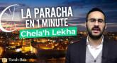La Paracha en 1 minute - Chela'h Lekha