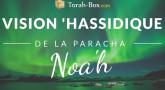 Vision 'Hassidique de la Paracha - Noa'h
