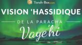 Vision 'Hassidique de la Paracha - Vaye'hi