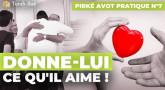Pirké Avot pratique n°7 - Donne-lui ce qu'il aime !