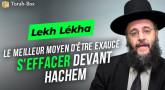 Le Message de la Paracha - Lekh Lékha : le meilleur moyen d'être exaucé, s'effacer devant Hachem