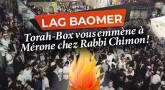 Torah-Box vous emmène à Mérone le jour de Lag Baomer !
