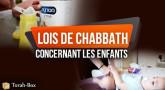 Lois de Chabbath concernant les enfants !