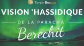 Vision 'Hassidique de la Paracha - Berechit