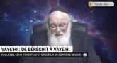 Le message de la Paracha Vaye'hi : De Béréchit à Vaye'hi (Rav Lionel Cohn)