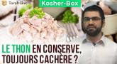 Kosher-Box : Le Thon en conserve, cachère sans tampon ?