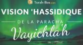 Vision 'Hassidique de la Paracha - Vayichla'h