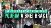 Au cœur du monde religieux : POURIM À BNEI BRAK !!!