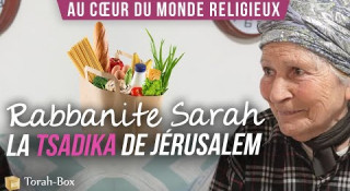 Au cœur du monde religieux : Rabbanite Sarah, la Tsadika de Jérusalem !